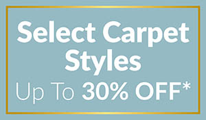 Select carpet styles up to 30% off!